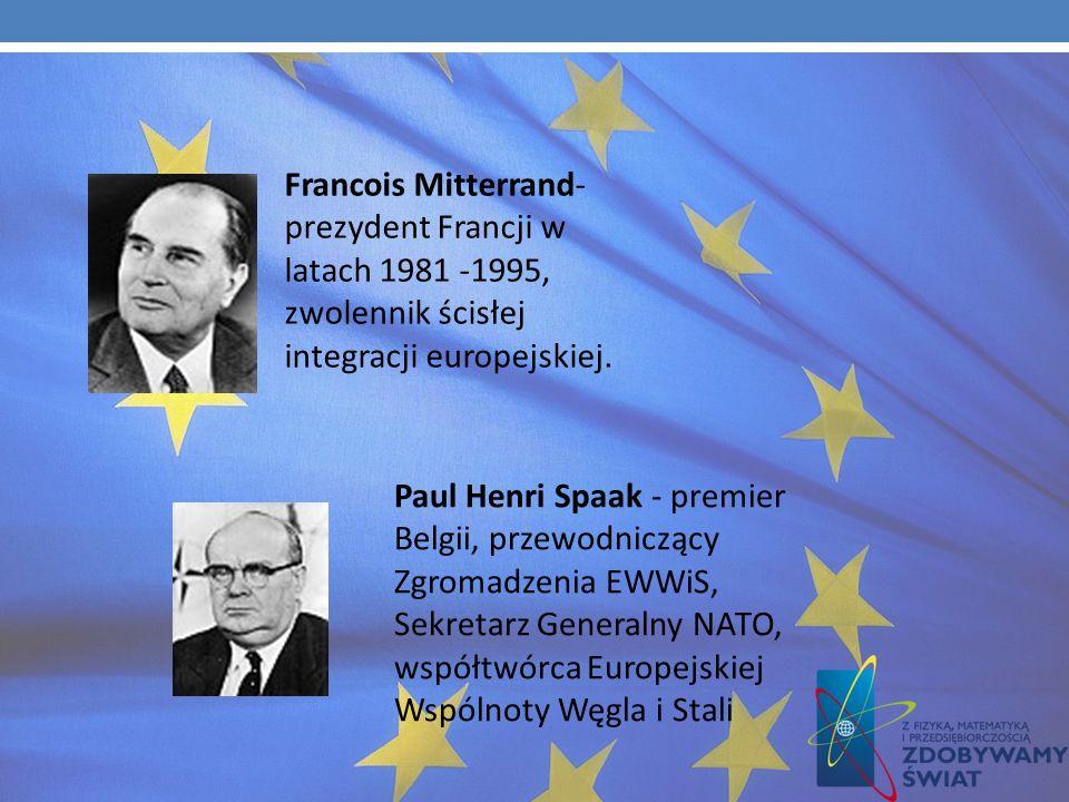 Francois Mitterrand- prezydent Francji w latach 1981 -1995, zwolennik ścisłej integracji europejskiej.