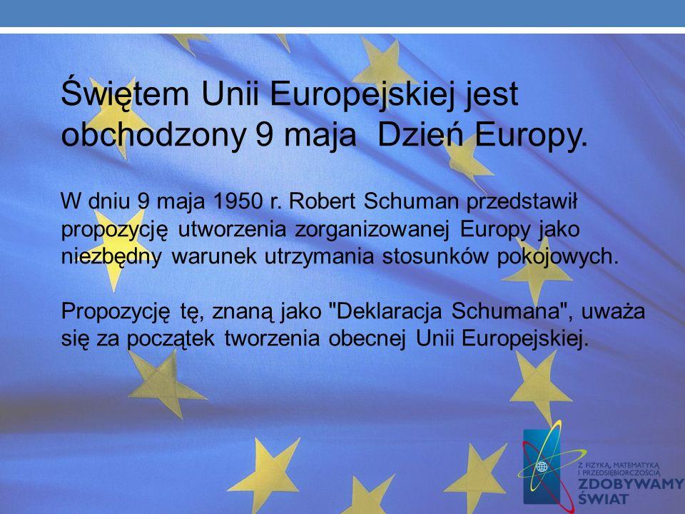 Świętem Unii Europejskiej jest obchodzony 9 maja Dzień Europy.