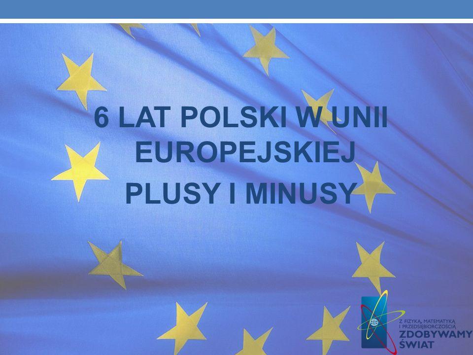 6 LAT POLSKI W UNII EUROPEJSKIEJ