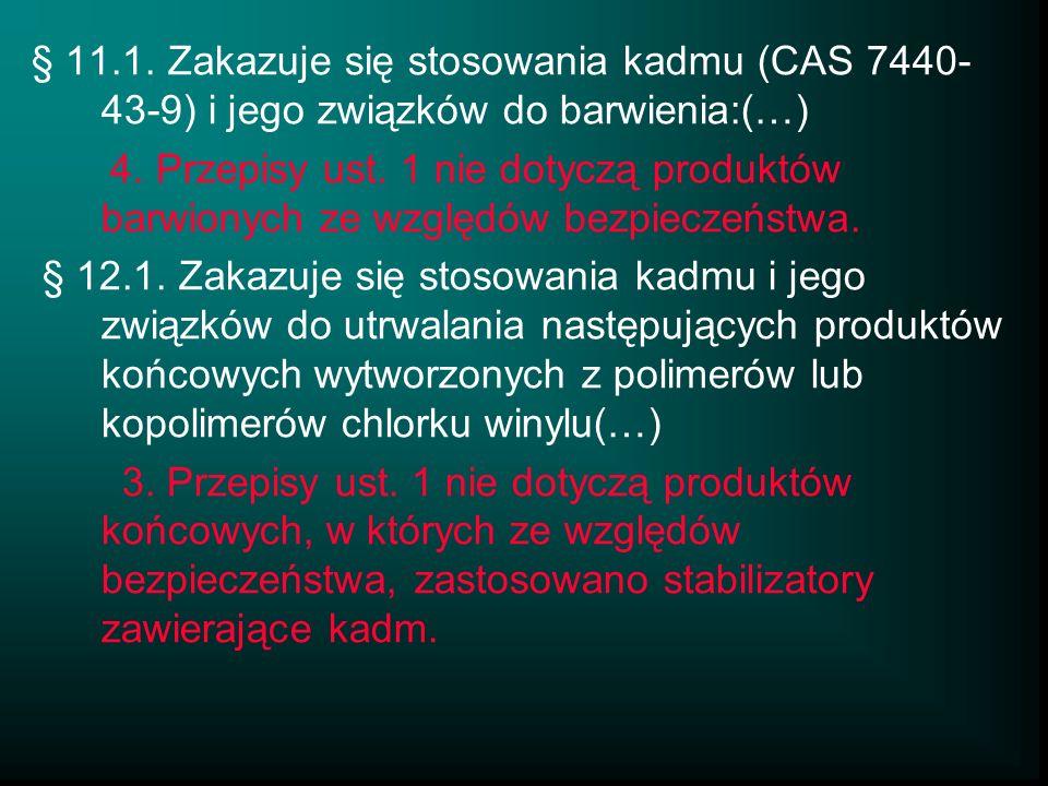 § 11.1. Zakazuje się stosowania kadmu (CAS 7440-43-9) i jego związków do barwienia:(…)