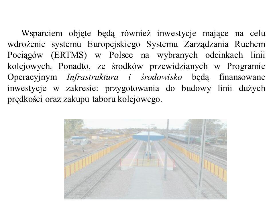 Wsparciem objęte będą również inwestycje mające na celu wdrożenie systemu Europejskiego Systemu Zarządzania Ruchem Pociągów (ERTMS) w Polsce na wybranych odcinkach linii kolejowych.