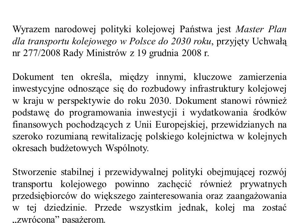 Wyrazem narodowej polityki kolejowej Państwa jest Master Plan dla transportu kolejowego w Polsce do 2030 roku, przyjęty Uchwałą nr 277/2008 Rady Ministrów z 19 grudnia 2008 r.