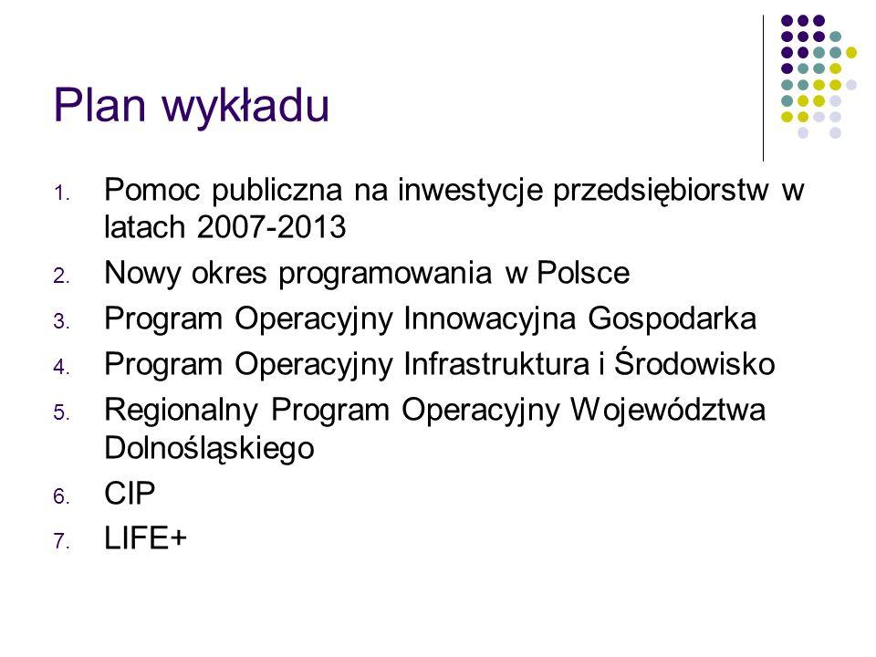 Plan wykładu Pomoc publiczna na inwestycje przedsiębiorstw w latach 2007-2013. Nowy okres programowania w Polsce.