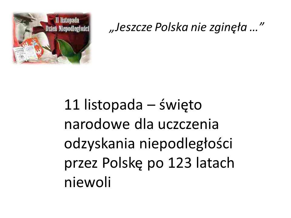 """""""Jeszcze Polska nie zginęła …"""