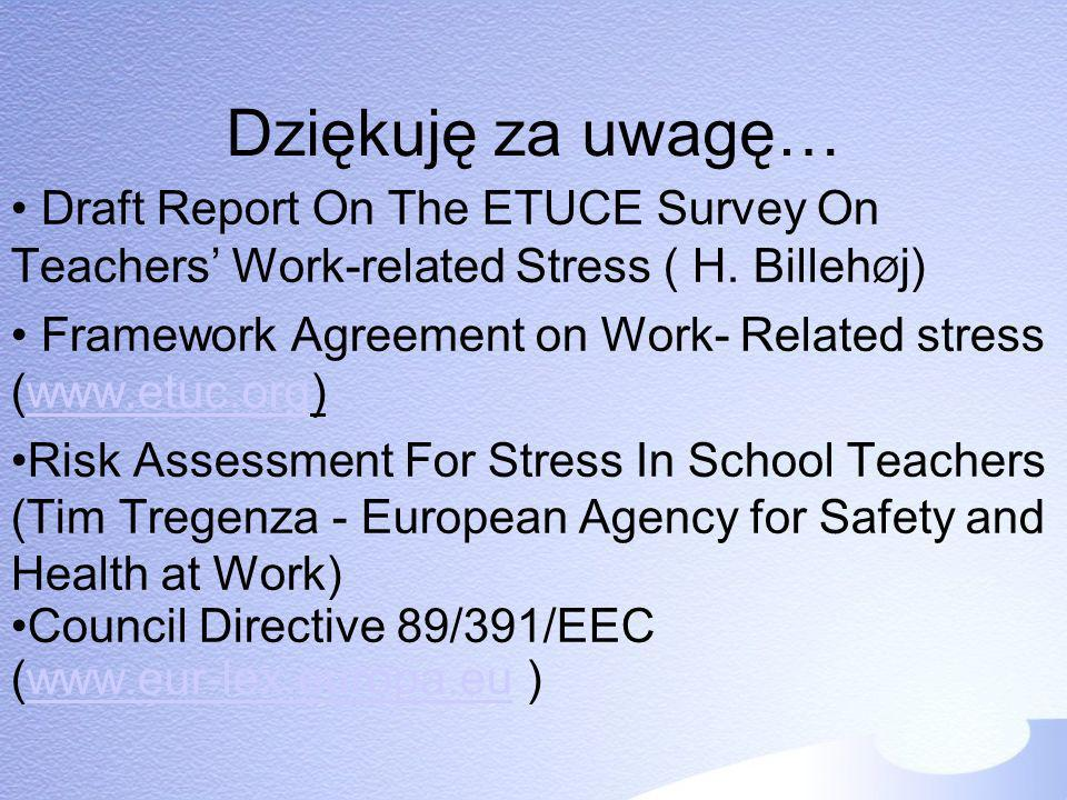 Dziękuję za uwagę… Draft Report On The ETUCE Survey On Teachers' Work-related Stress ( H. BillehØj)‏