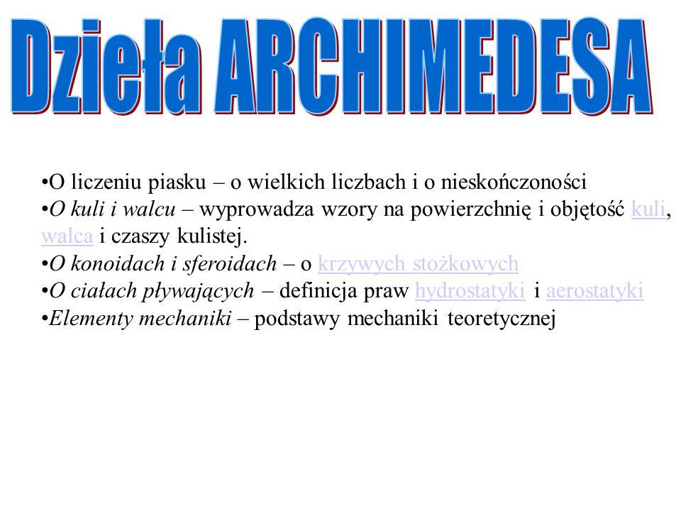 Dzieła ARCHIMEDESA O liczeniu piasku – o wielkich liczbach i o nieskończoności.