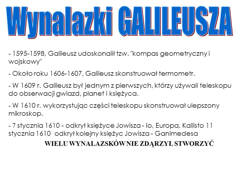 Wynalazki GALILEUSZA - 1595-1598, Galileusz udoskonalił tzw. kompas geometryczny i wojskowy