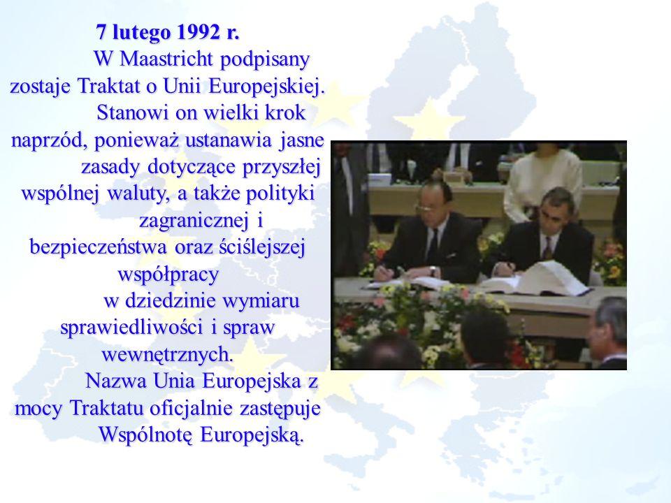 W Maastricht podpisany zostaje Traktat o Unii Europejskiej.