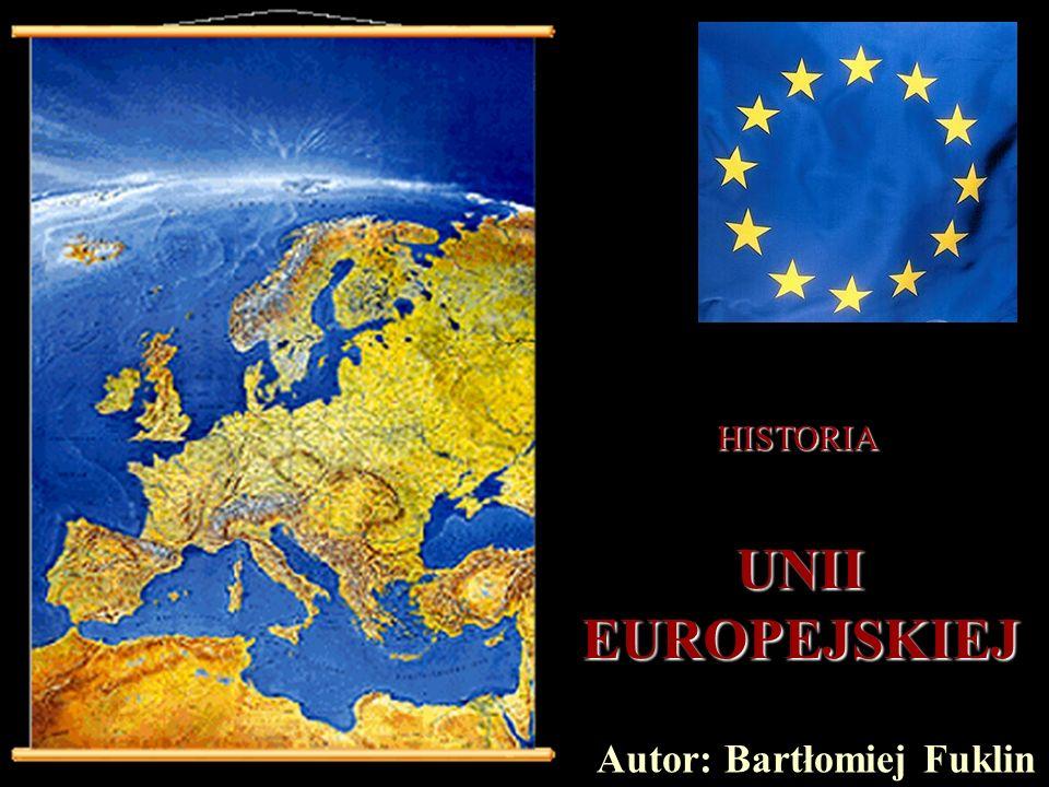 HISTORIA UNII EUROPEJSKIEJ Autor: Bartłomiej Fuklin