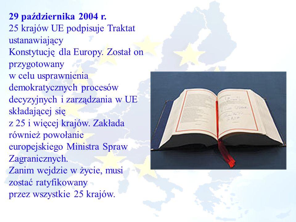 29 października 2004 r. 25 krajów UE podpisuje Traktat ustanawiający. Konstytucję dla Europy. Został on przygotowany.