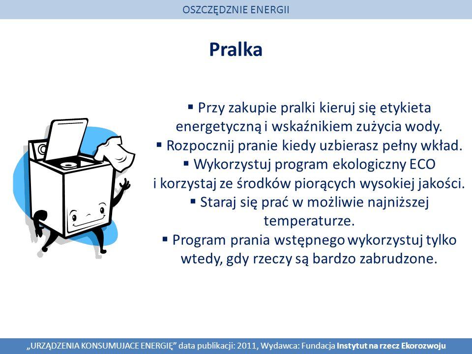 OSZCZĘDZNIE ENERGII Pralka. Przy zakupie pralki kieruj się etykieta energetyczną i wskaźnikiem zużycia wody.