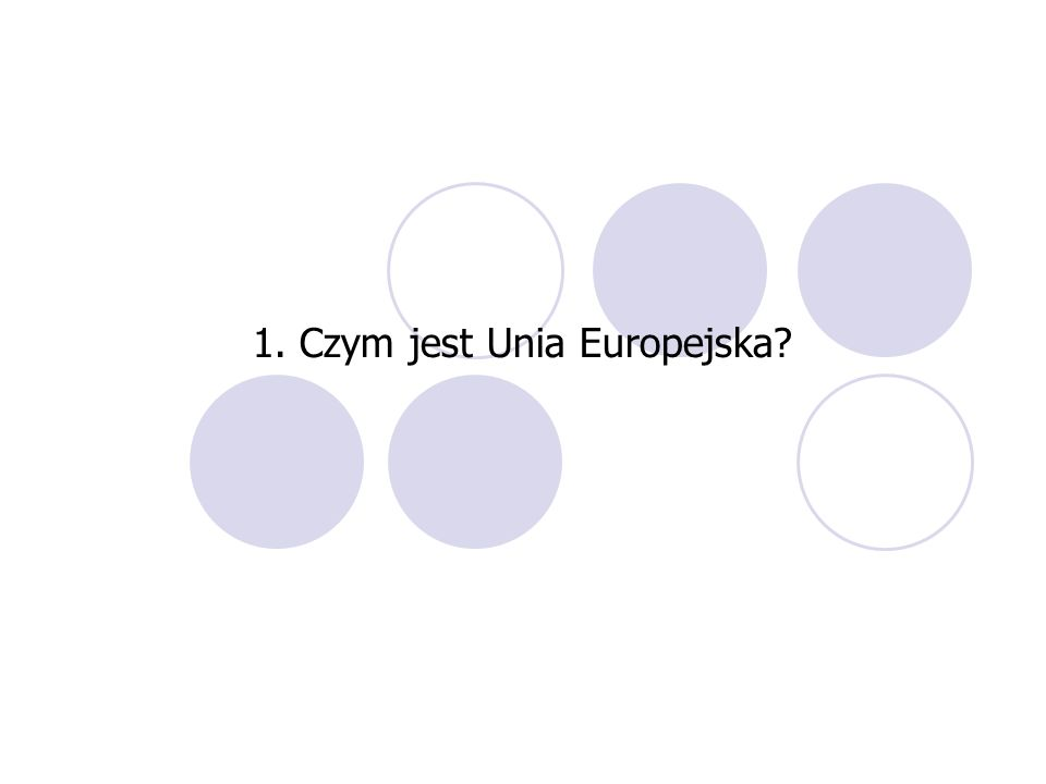 1. Czym jest Unia Europejska