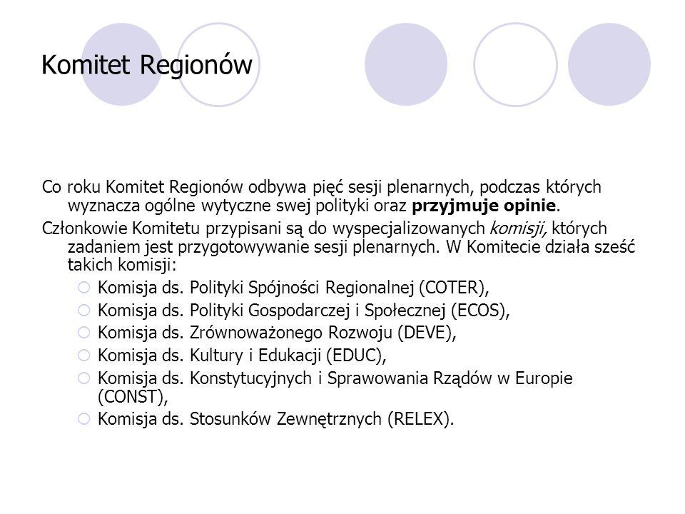 Komitet Regionów Co roku Komitet Regionów odbywa pięć sesji plenarnych, podczas których wyznacza ogólne wytyczne swej polityki oraz przyjmuje opinie.
