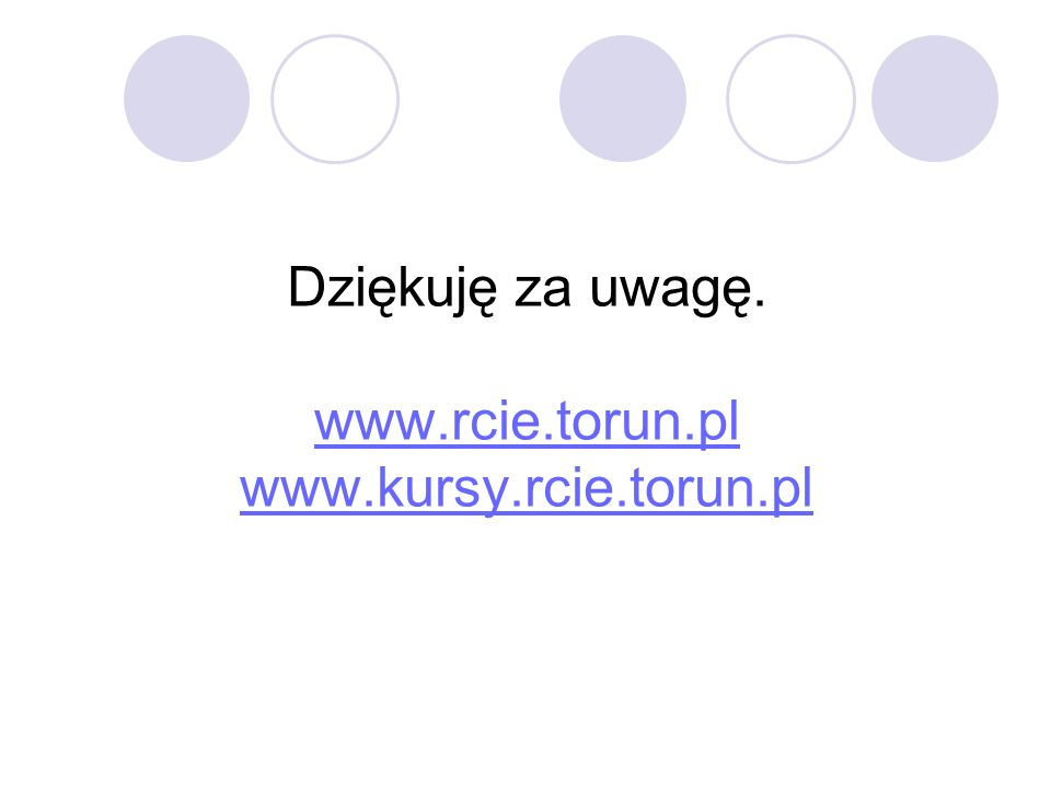 Dziękuję za uwagę. www.rcie.torun.pl www.kursy.rcie.torun.pl