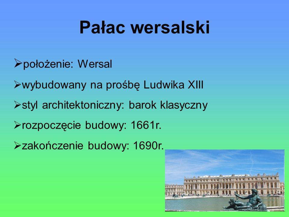 Pałac wersalski położenie: Wersal wybudowany na prośbę Ludwika XIII