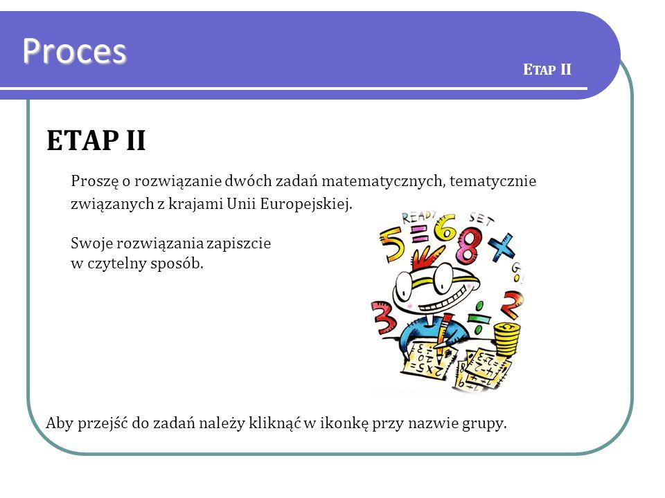 Proces Etap II. ETAP II. Proszę o rozwiązanie dwóch zadań matematycznych, tematycznie związanych z krajami Unii Europejskiej.
