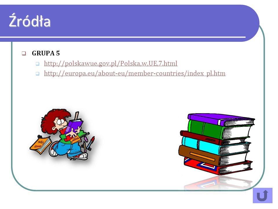 Źródła GRUPA 5 http://polskawue.gov.pl/Polska,w,UE,7.html
