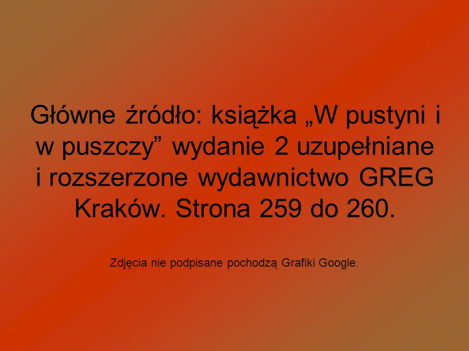 """Główne źródło: książka """"W pustyni i w puszczy wydanie 2 uzupełniane i rozszerzone wydawnictwo GREG Kraków. Strona 259 do 260."""