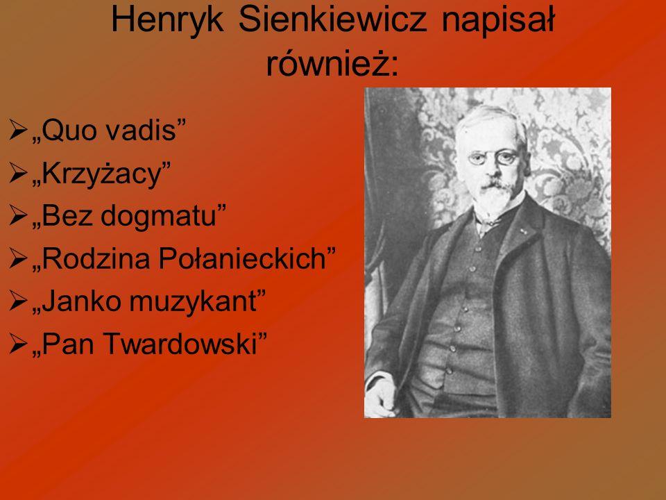 Henryk Sienkiewicz napisał również: