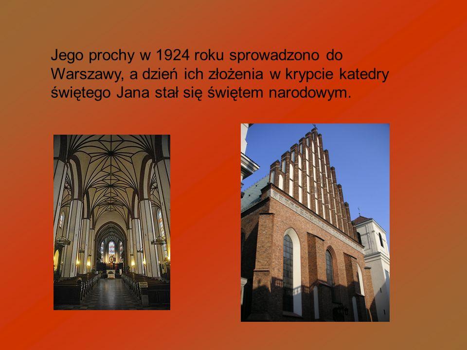 Jego prochy w 1924 roku sprowadzono do Warszawy, a dzień ich złożenia w krypcie katedry świętego Jana stał się świętem narodowym.