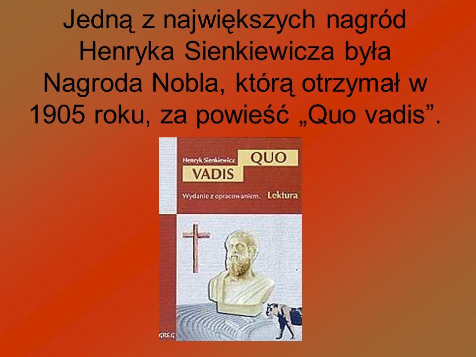 """Jedną z największych nagród Henryka Sienkiewicza była Nagroda Nobla, którą otrzymał w 1905 roku, za powieść """"Quo vadis ."""
