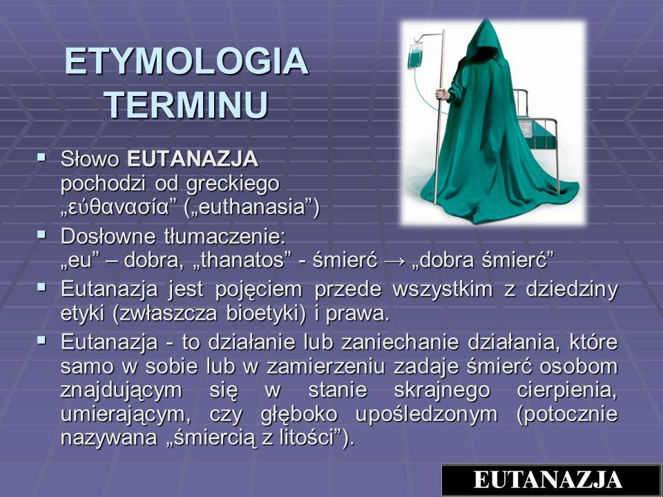 """ETYMOLOGIA TERMINU Słowo EUTANAZJA pochodzi od greckiego """"εὐθανασία (""""euthanasia )"""