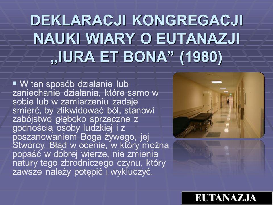 """DEKLARACJI KONGREGACJI NAUKI WIARY O EUTANAZJI """"IURA ET BONA (1980)"""