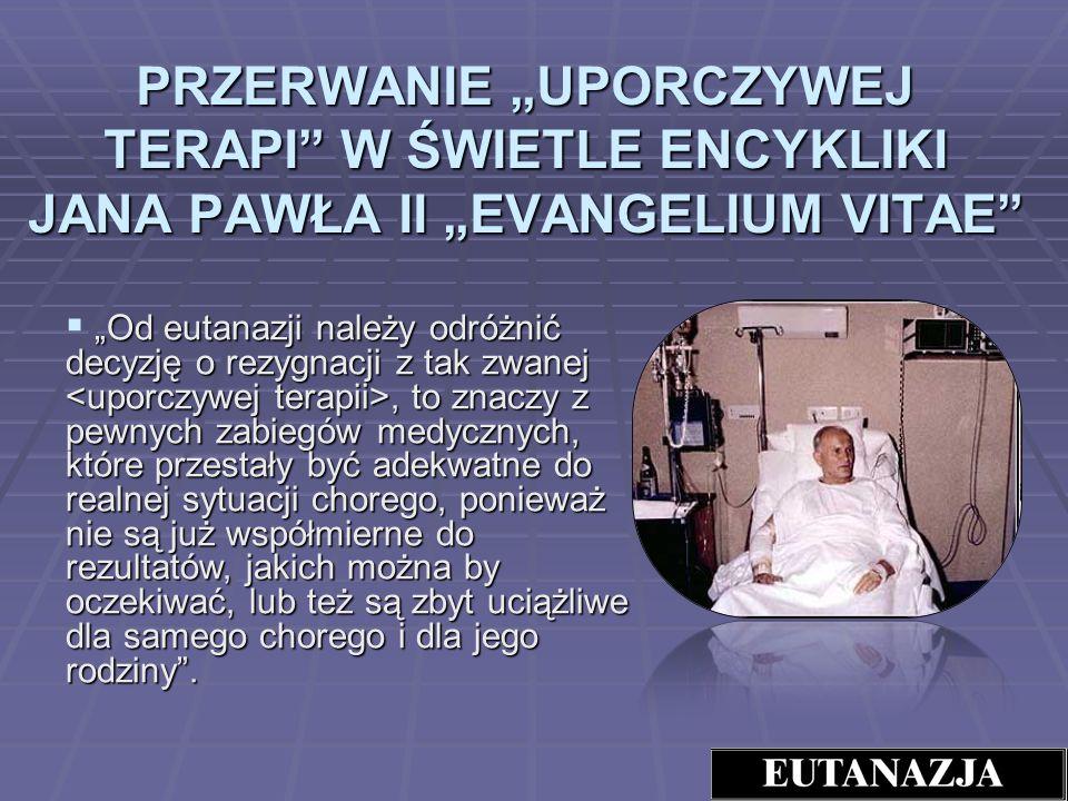 """PRZERWANIE """"UPORCZYWEJ TERAPI W ŚWIETLE ENCYKLIKI JANA PAWŁA II """"EVANGELIUM VITAE"""