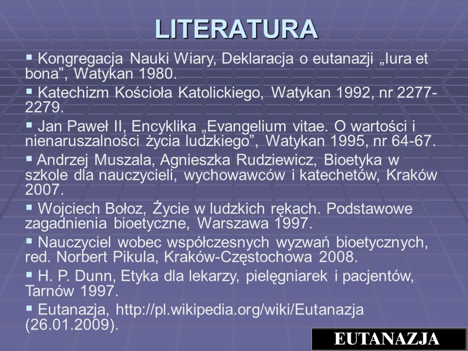 "LITERATURA Kongregacja Nauki Wiary, Deklaracja o eutanazji ""Iura et bona , Watykan 1980."