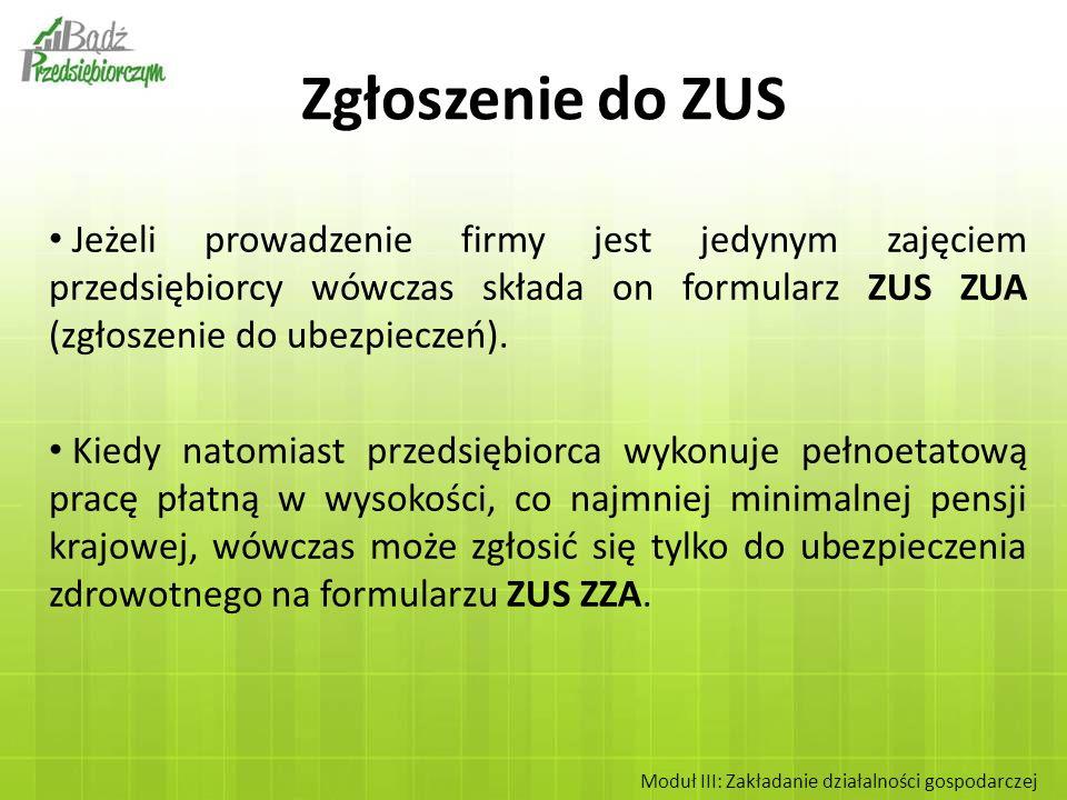 Zgłoszenie do ZUSJeżeli prowadzenie firmy jest jedynym zajęciem przedsiębiorcy wówczas składa on formularz ZUS ZUA (zgłoszenie do ubezpieczeń).