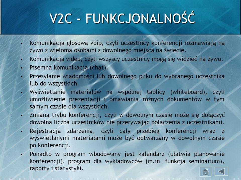 V2C - FUNKCJONALNOŚĆ Komunikacja głosowa voip, czyli uczestnicy konferencji rozmawiają na żywo z wieloma osobami z dowolnego miejsca na świecie.