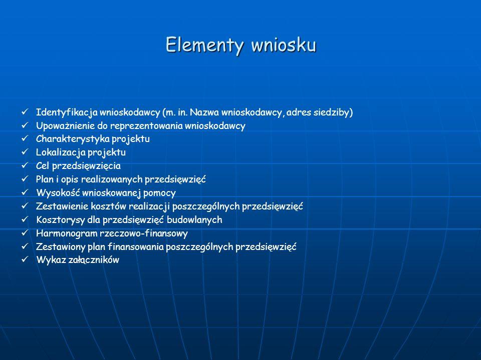 Elementy wniosku Identyfikacja wnioskodawcy (m. in. Nazwa wnioskodawcy, adres siedziby) Upoważnienie do reprezentowania wnioskodawcy.