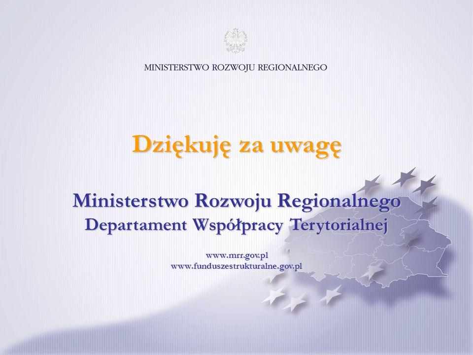 Dziękuję za uwagę Ministerstwo Rozwoju Regionalnego Departament Współpracy Terytorialnej.