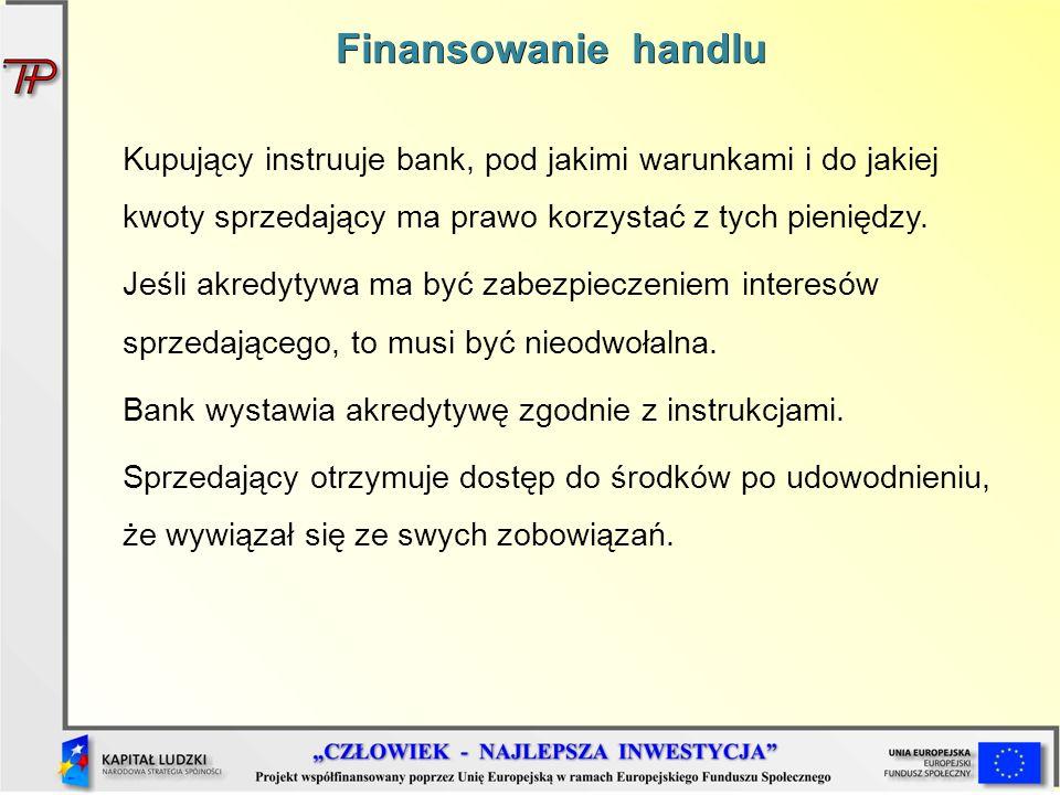 Finansowanie handlu Kupujący instruuje bank, pod jakimi warunkami i do jakiej kwoty sprzedający ma prawo korzystać z tych pieniędzy.
