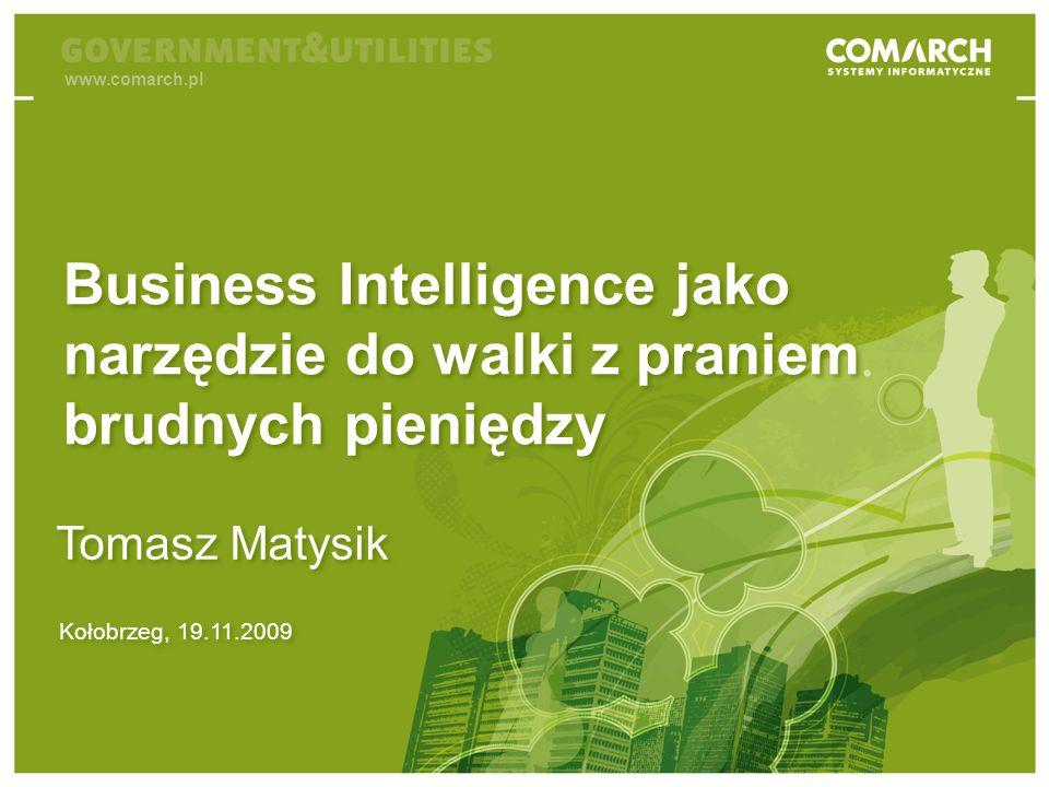 www.comarch.pl Business Intelligence jako narzędzie do walki z praniem brudnych pieniędzy. Tomasz Matysik.