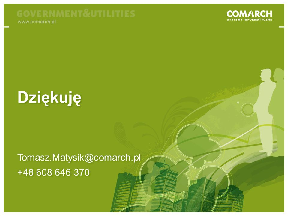 www.comarch.pl Dziękuję Tomasz.Matysik@comarch.pl +48 608 646 370