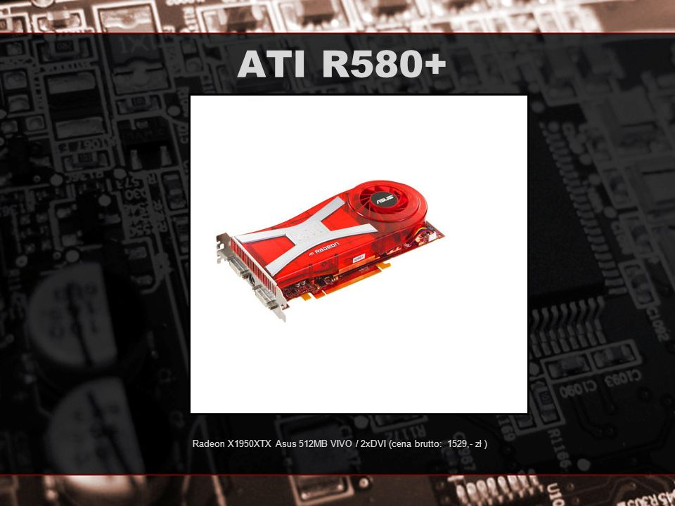 Radeon X1950XTX Asus 512MB VIVO / 2xDVI (cena brutto: 1529,- zł )
