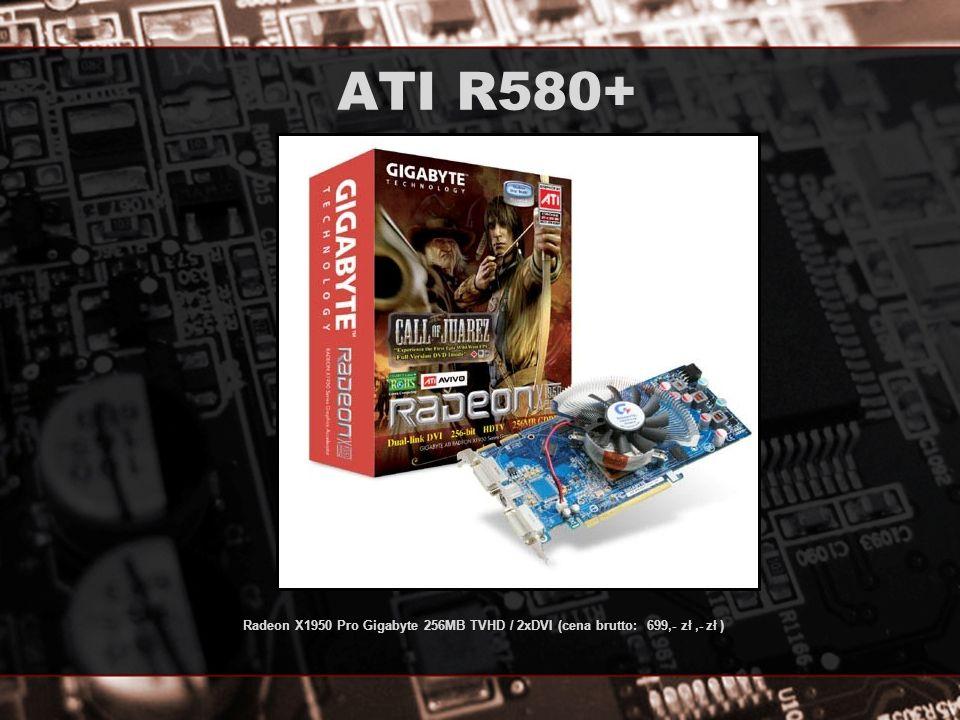 ATI R580+ Radeon X1950 Pro Gigabyte 256MB TVHD / 2xDVI (cena brutto: 699,- zł ,- zł )