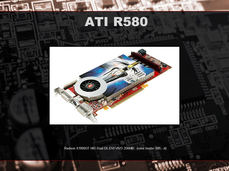 Radeon X1900GT HIS Dual DL-DVI VIVO 256MB (cena brutto: 699,- zł)