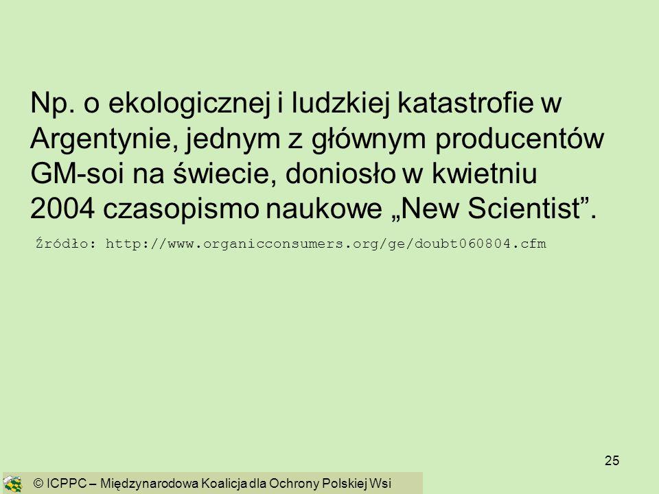 """Np. o ekologicznej i ludzkiej katastrofie w Argentynie, jednym z głównym producentów GM-soi na świecie, doniosło w kwietniu 2004 czasopismo naukowe """"New Scientist ."""