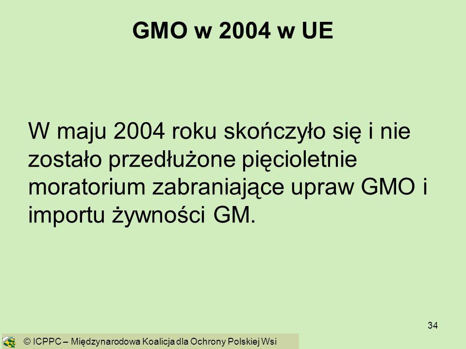 GMO w 2004 w UE W maju 2004 roku skończyło się i nie zostało przedłużone pięcioletnie moratorium zabraniające upraw GMO i importu żywności GM.