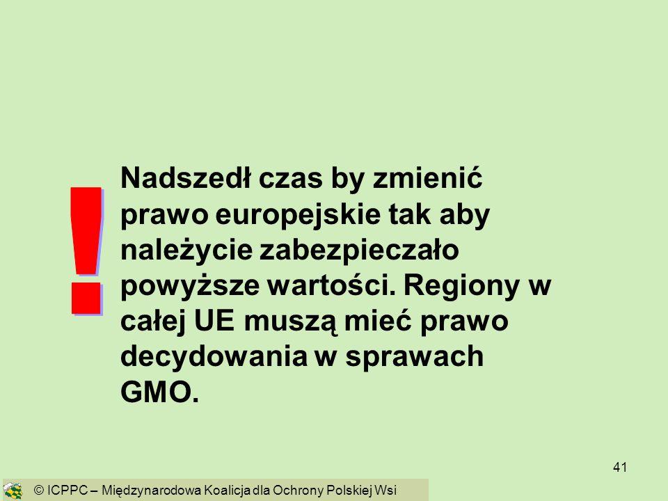Nadszedł czas by zmienić prawo europejskie tak aby należycie zabezpieczało powyższe wartości. Regiony w całej UE muszą mieć prawo decydowania w sprawach GMO.