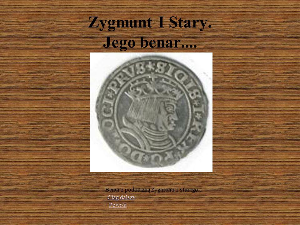 Zygmunt I Stary. Jego benar....