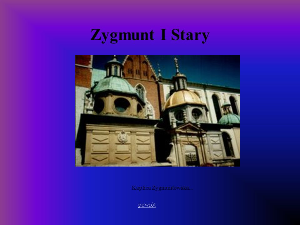 Zygmunt I Stary Kaplica Zygmuntowska... powrót