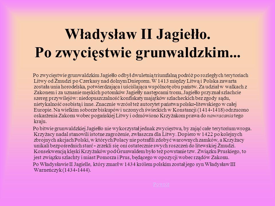 Władysław II Jagiełło. Po zwycięstwie grunwaldzkim...