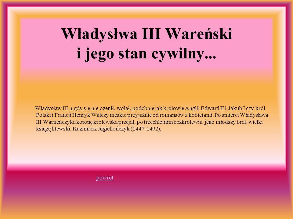 Władysłwa III Wareński i jego stan cywilny...