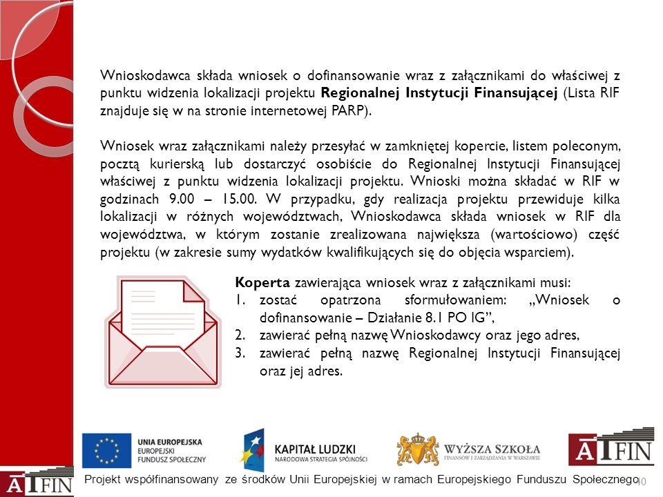 Wnioskodawca składa wniosek o dofinansowanie wraz z załącznikami do właściwej z punktu widzenia lokalizacji projektu Regionalnej Instytucji Finansującej (Lista RIF znajduje się w na stronie internetowej PARP).