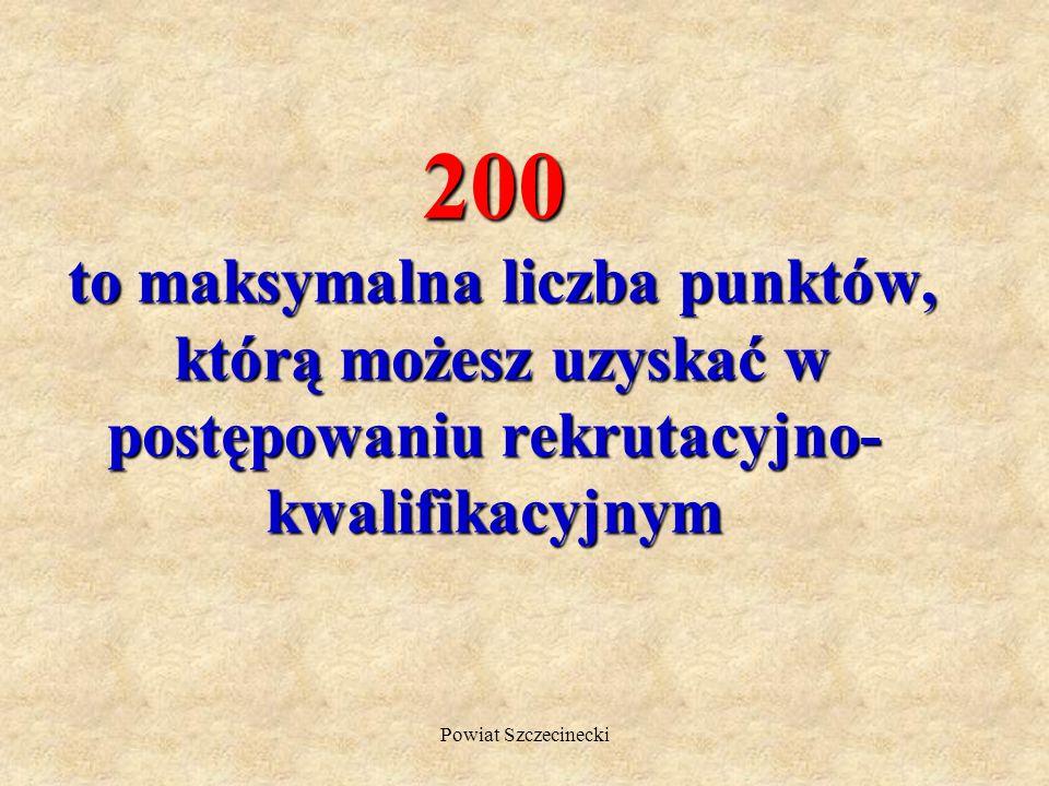 200 to maksymalna liczba punktów, którą możesz uzyskać w postępowaniu rekrutacyjno-kwalifikacyjnym