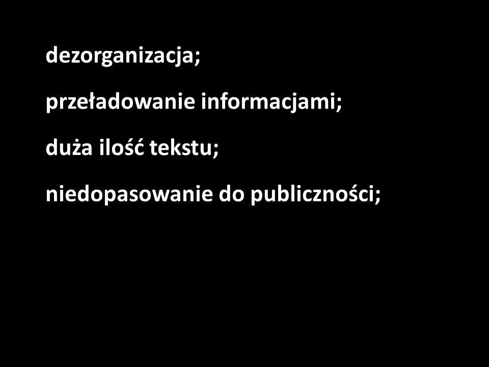 dezorganizacja; przeładowanie informacjami; duża ilość tekstu; niedopasowanie do publiczności;