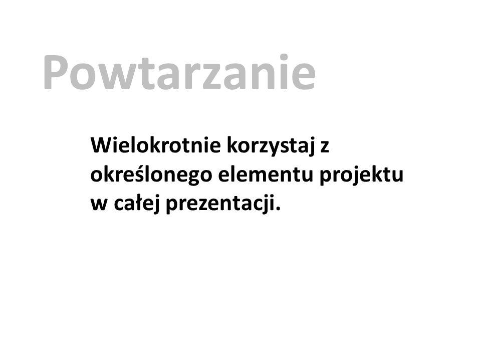Powtarzanie Wielokrotnie korzystaj z określonego elementu projektu w całej prezentacji.